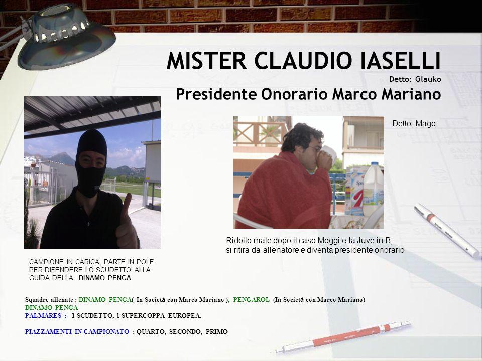 MISTER CLAUDIO IASELLI Detto: Glauko Presidente Onorario Marco Mariano CAMPIONE IN CARICA, PARTE IN POLE PER DIFENDERE LO SCUDETTO ALLA GUIDA DELLA: D