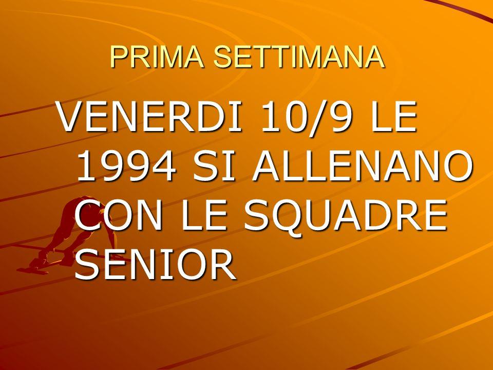 PRIMA SETTIMANA VENERDI 10/9 LE 1994 SI ALLENANO CON LE SQUADRE SENIOR