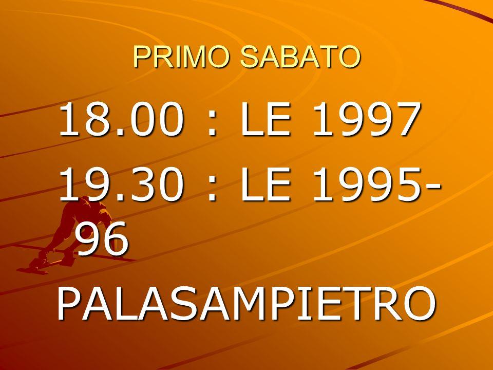 PRIMO SABATO 18.00 : LE 1997 19.30 : LE 1995- 96 PALASAMPIETRO