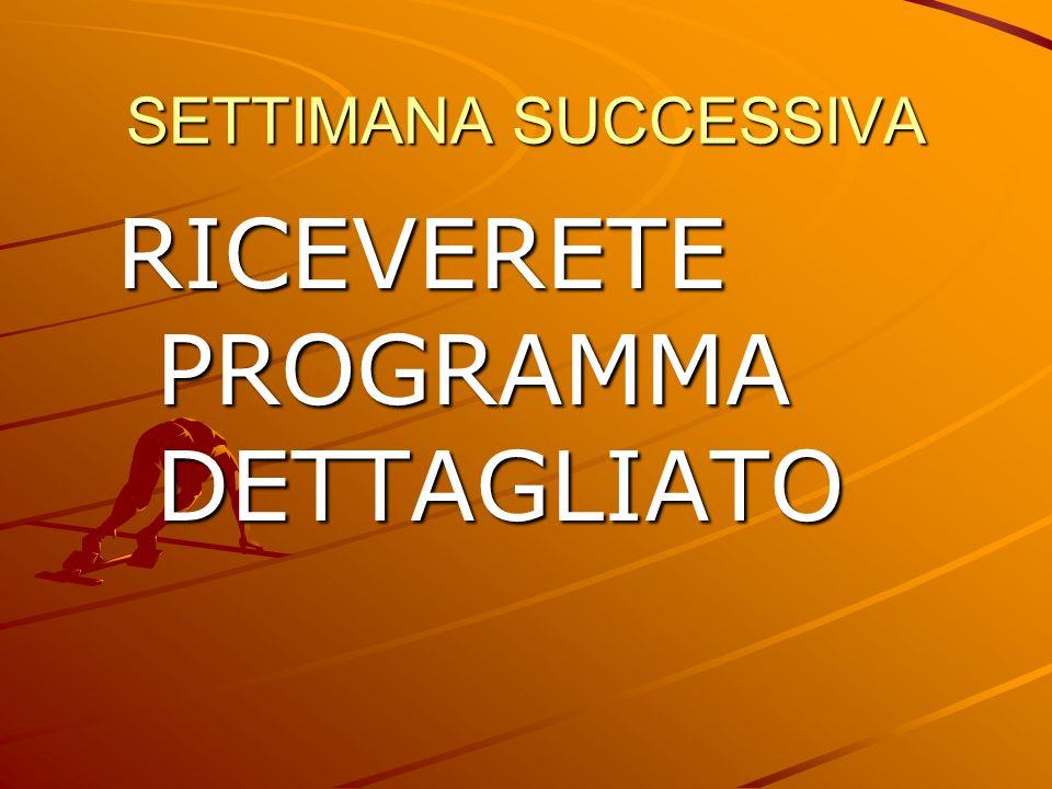 SETTIMANA SUCCESSIVA RICEVERETE PROGRAMMA DETTAGLIATO
