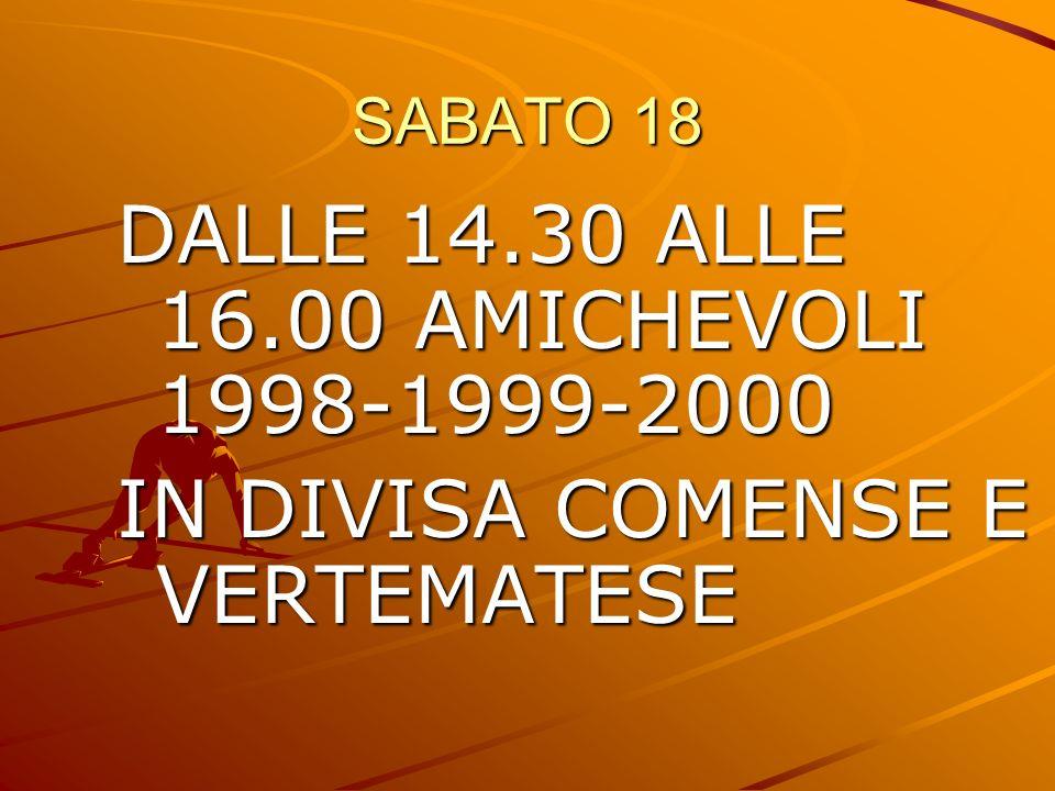 SABATO 18 DALLE 14.30 ALLE 16.00 AMICHEVOLI 1998-1999-2000 IN DIVISA COMENSE E VERTEMATESE