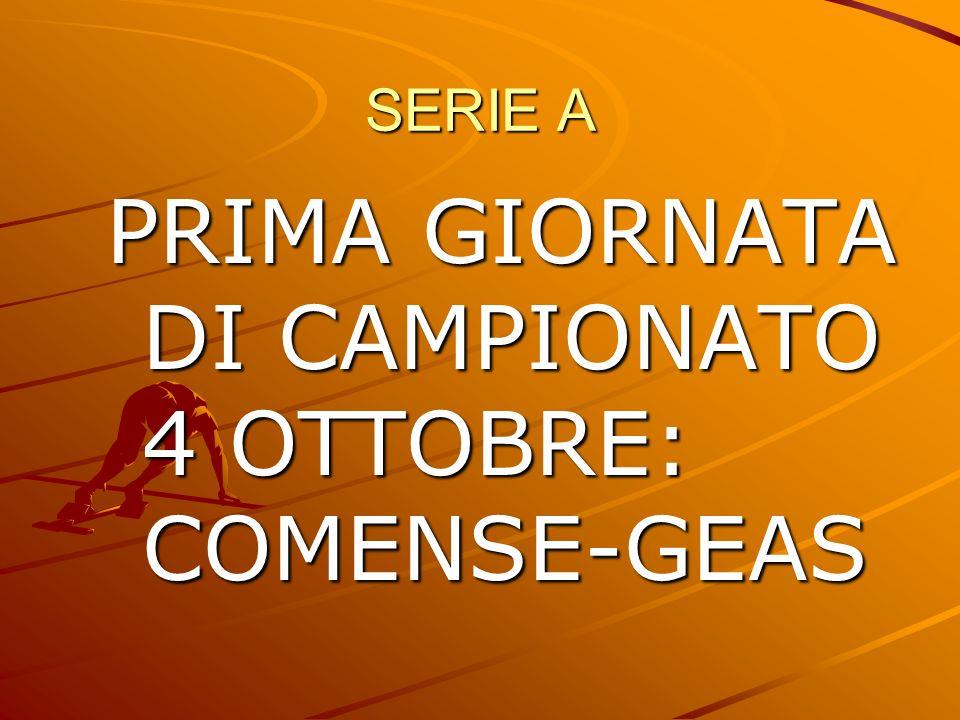 SERIE A PRIMA GIORNATA DI CAMPIONATO 4 OTTOBRE: COMENSE-GEAS