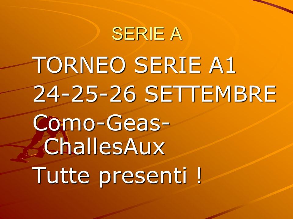 SERIE A TORNEO SERIE A1 24-25-26 SETTEMBRE Como-Geas- ChallesAux Tutte presenti !