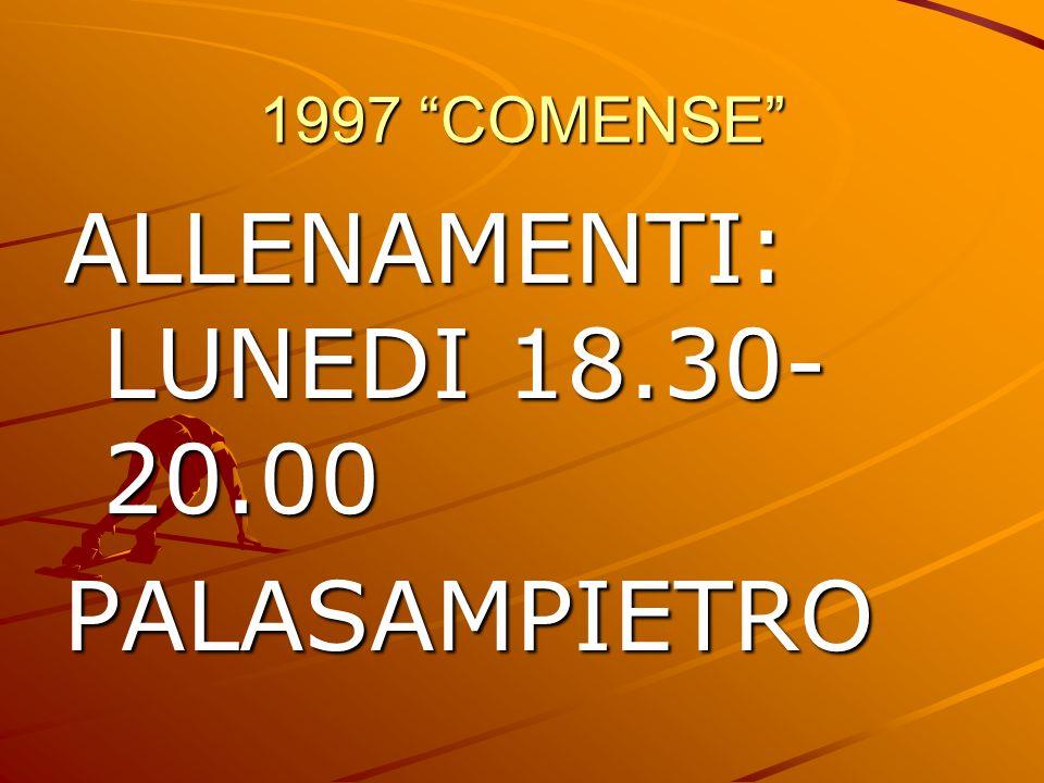 1997 COMENSE ALLENAMENTI: LUNEDI 18.30- 20.00 PALASAMPIETRO