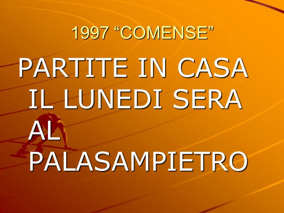 1997 COMENSE PARTITE IN CASA IL LUNEDI SERA AL PALASAMPIETRO