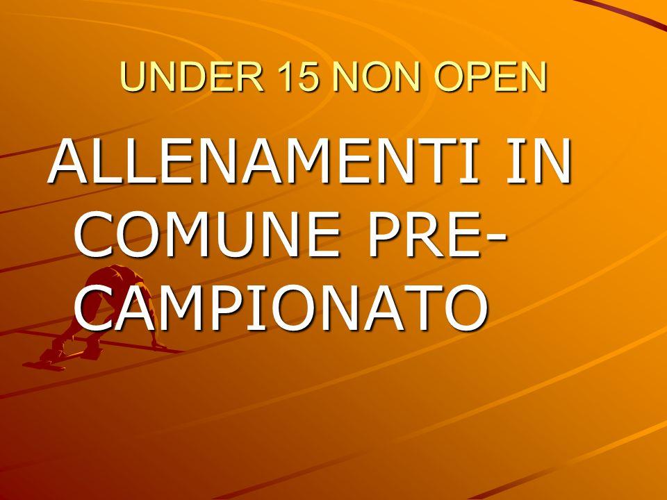 UNDER 15 NON OPEN ALLENAMENTI IN COMUNE PRE- CAMPIONATO