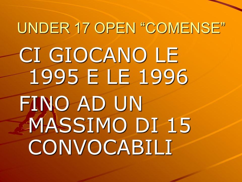 UNDER 17 OPEN COMENSE CI GIOCANO LE 1995 E LE 1996 FINO AD UN MASSIMO DI 15 CONVOCABILI