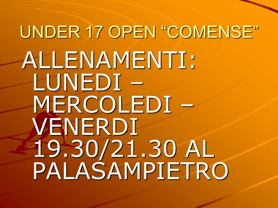 UNDER 17 OPEN COMENSE ALLENAMENTI: LUNEDI – MERCOLEDI – VENERDI 19.30/21.30 AL PALASAMPIETRO