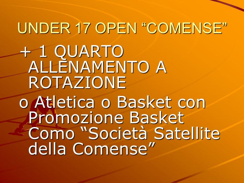 UNDER 17 OPEN COMENSE + 1 QUARTO ALLENAMENTO A ROTAZIONE o Atletica o Basket con Promozione Basket Como Società Satellite della Comense