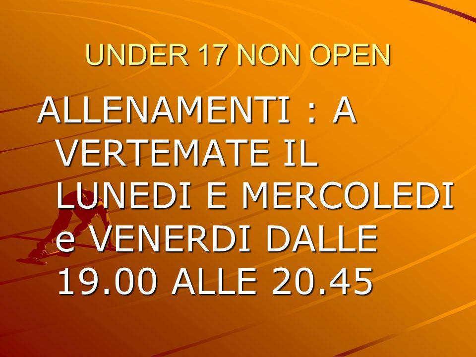 UNDER 17 NON OPEN ALLENAMENTI : A VERTEMATE IL LUNEDI E MERCOLEDI e VENERDI DALLE 19.00 ALLE 20.45