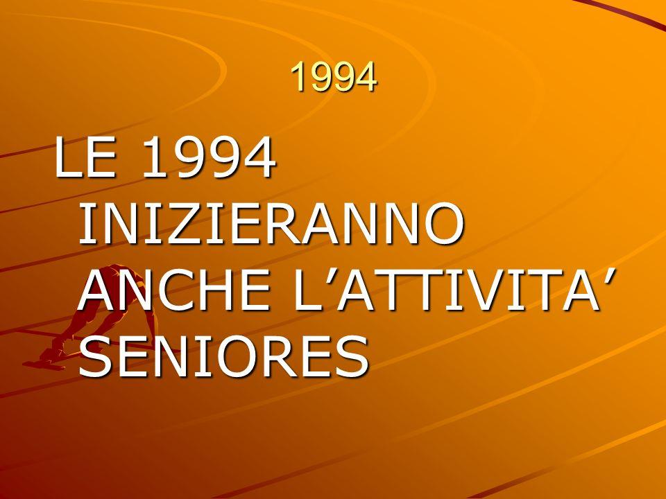 1994 LE 1994 INIZIERANNO ANCHE LATTIVITA SENIORES