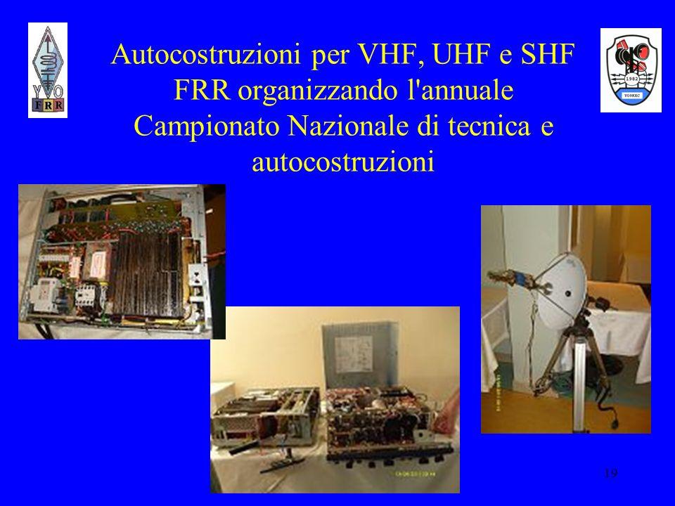 19 Autocostruzioni per VHF, UHF e SHF FRR organizzando l'annuale Campionato Nazionale di tecnica e autocostruzioni
