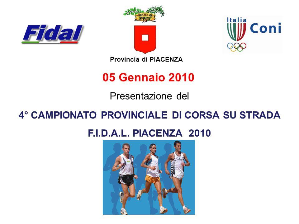 05 Gennaio 2010 Provincia di PIACENZA 4° CAMPIONATO PROVINCIALE DI CORSA SU STRADA F.I.D.A.L. PIACENZA 2010 Presentazione del