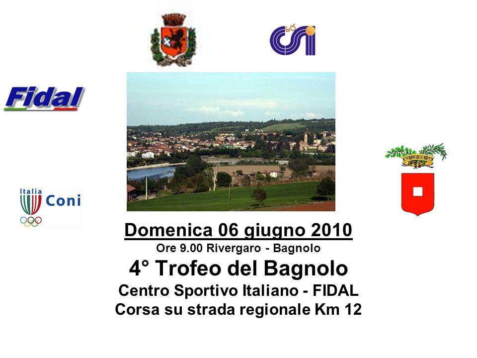 Domenica 06 giugno 2010 Ore 9.00 Rivergaro - Bagnolo 4° Trofeo del Bagnolo Centro Sportivo Italiano - FIDAL Corsa su strada regionale Km 12