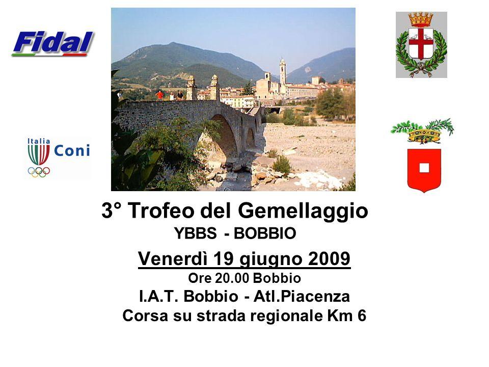 Venerdì 19 giugno 2009 Ore 20.00 Bobbio I.A.T. Bobbio - Atl.Piacenza Corsa su strada regionale Km 6 3° Trofeo del Gemellaggio YBBS - BOBBIO