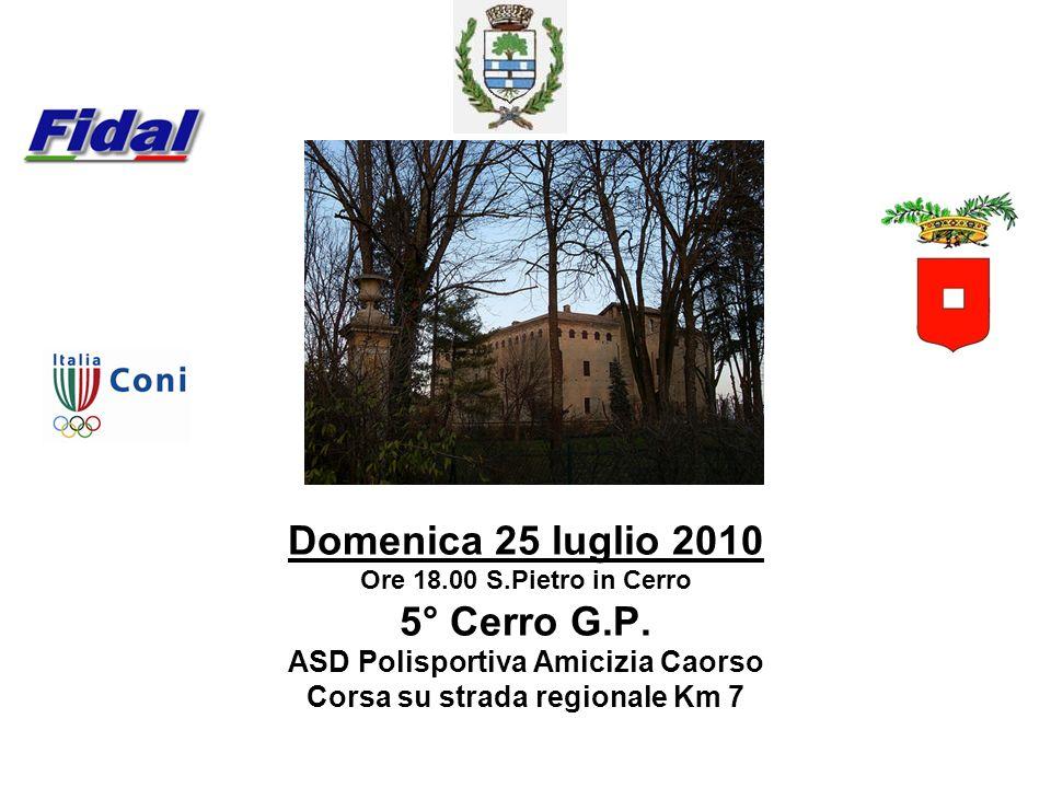 Domenica 25 luglio 2010 Ore 18.00 S.Pietro in Cerro 5° Cerro G.P. ASD Polisportiva Amicizia Caorso Corsa su strada regionale Km 7