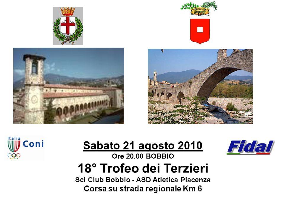 Sabato 21 agosto 2010 Ore 20.00 BOBBIO 18° Trofeo dei Terzieri Sci Club Bobbio - ASD Atletica Piacenza Corsa su strada regionale Km 6