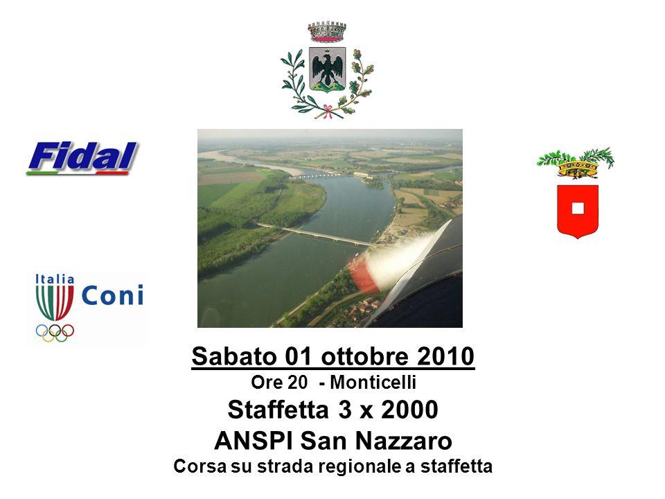Sabato 01 ottobre 2010 Ore 20 - Monticelli Staffetta 3 x 2000 ANSPI San Nazzaro Corsa su strada regionale a staffetta