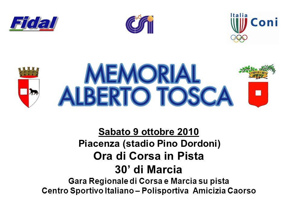 Sabato 9 ottobre 2010 Piacenza (stadio Pino Dordoni) Ora di Corsa in Pista 30 di Marcia Gara Regionale di Corsa e Marcia su pista Centro Sportivo Ital