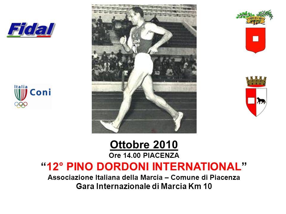 Ottobre 2010 Ore 14.00 PIACENZA 12° PINO DORDONI INTERNATIONAL Associazione Italiana della Marcia – Comune di Piacenza Gara Internazionale di Marcia K