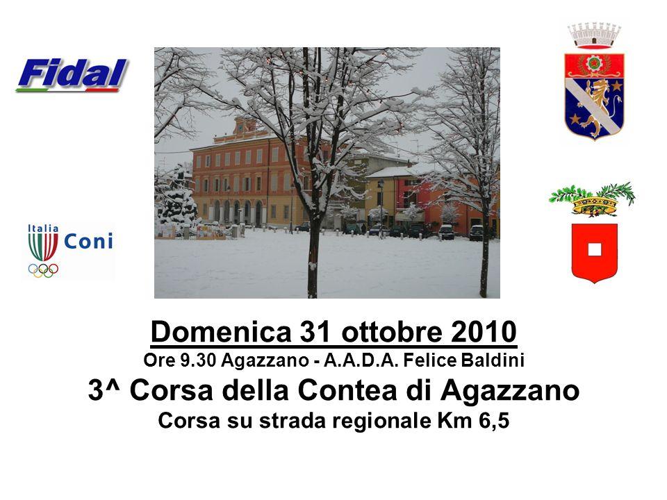 Domenica 31 ottobre 2010 Ore 9.30 Agazzano - A.A.D.A. Felice Baldini 3^ Corsa della Contea di Agazzano Corsa su strada regionale Km 6,5
