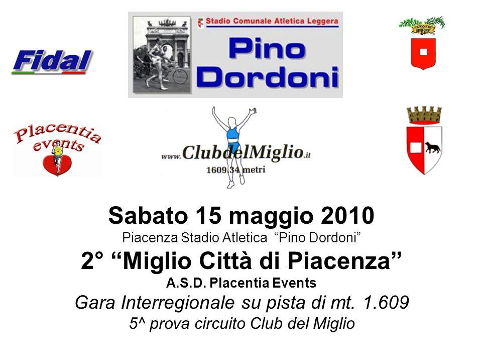 Sabato 15 maggio 2010 Piacenza Stadio Atletica Pino Dordoni 2° Miglio Città di Piacenza A.S.D. Placentia Events Gara Interregionale su pista di mt. 1.