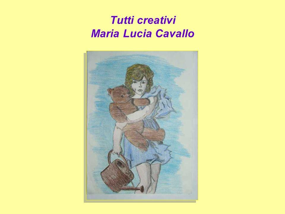 Tutti creativi Maria Lucia Cavallo