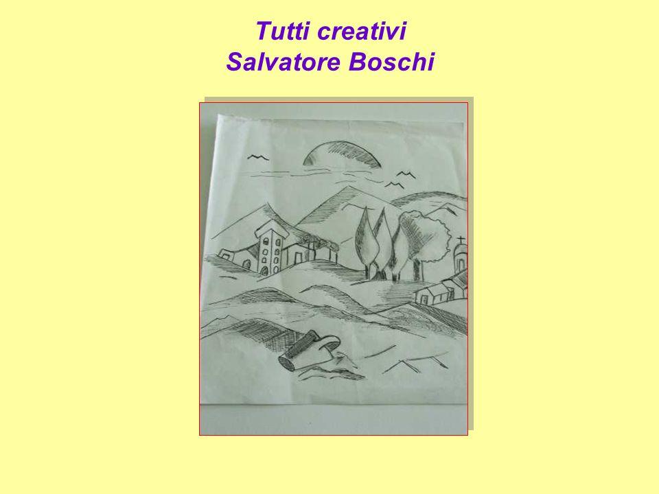 Tutti creativi Salvatore Boschi