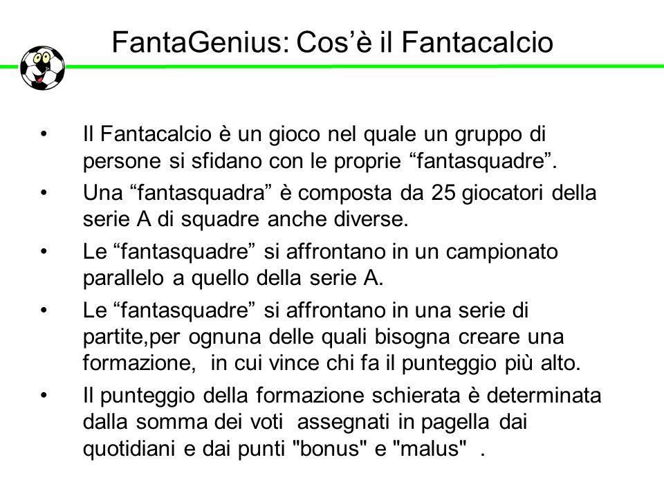 FantaGenius: Cosè il Fantacalcio Il Fantacalcio è un gioco nel quale un gruppo di persone si sfidano con le proprie fantasquadre. Una fantasquadra è c