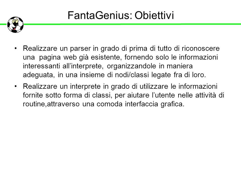 FantaGenius: Obiettivi Realizzare un parser in grado di prima di tutto di riconoscere una pagina web già esistente, fornendo solo le informazioni inte