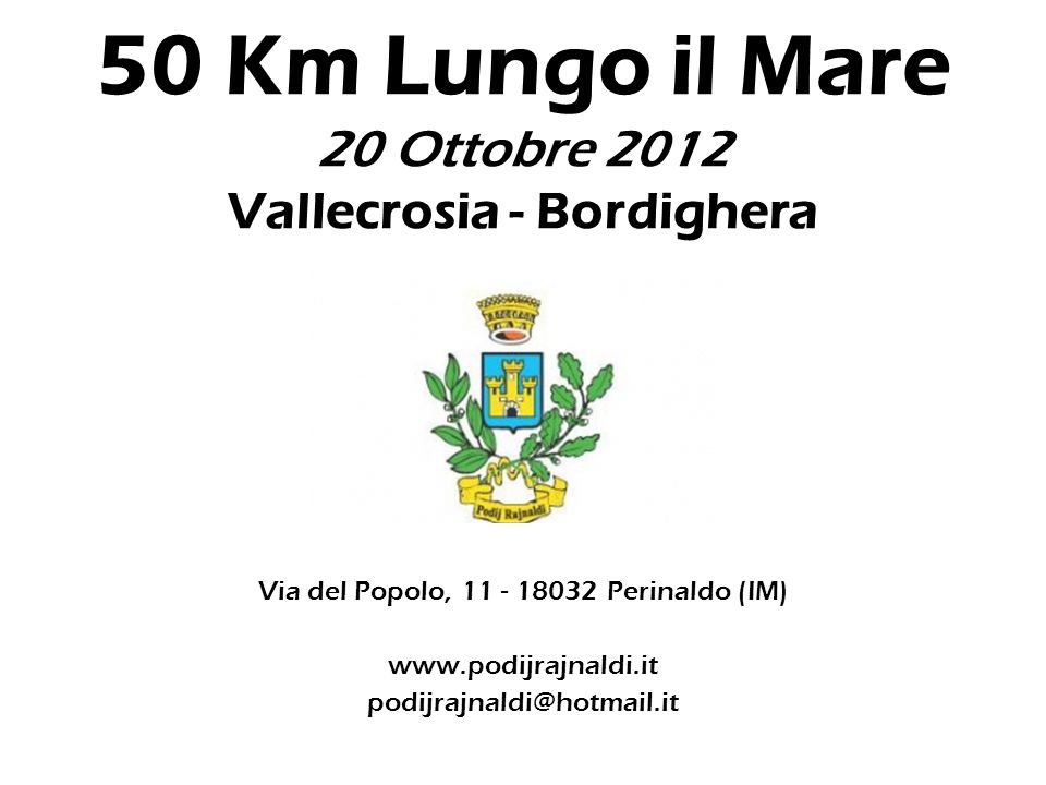 Via del Popolo, 11 - 18032 Perinaldo (IM) www.podijrajnaldi.it podijrajnaldi@hotmail.it 50 Km Lungo il Mare 20 Ottobre 2012 Vallecrosia - Bordighera