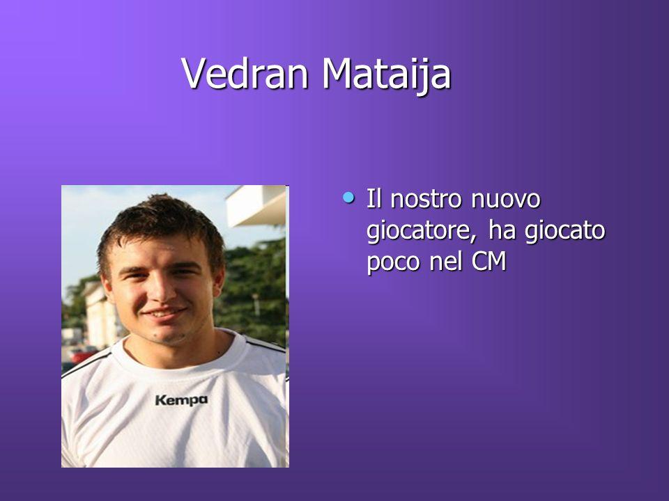 Vedran Mataija Vedran Mataija Il nostro nuovo giocatore, ha giocato poco nel CM Il nostro nuovo giocatore, ha giocato poco nel CM