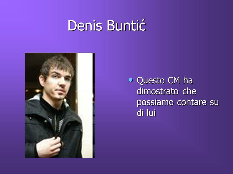 Denis Buntić Denis Buntić Questo CM ha dimostrato che possiamo contare su di lui