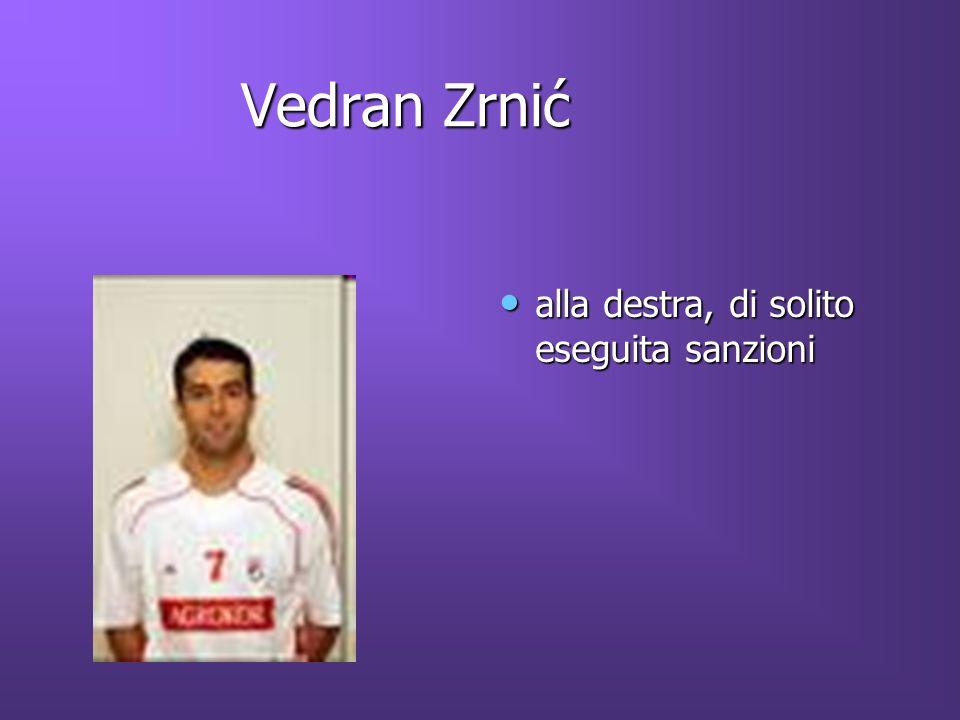Vedran Zrnić Vedran Zrnić alla destra, di solito eseguita sanzioni alla destra, di solito eseguita sanzioni