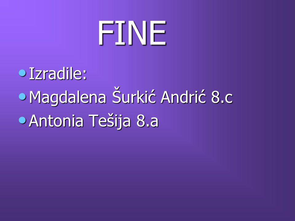 FINE FINE Izradile: Izradile: Magdalena Šurkić Andrić 8.c Magdalena Šurkić Andrić 8.c Antonia Tešija 8.a Antonia Tešija 8.a