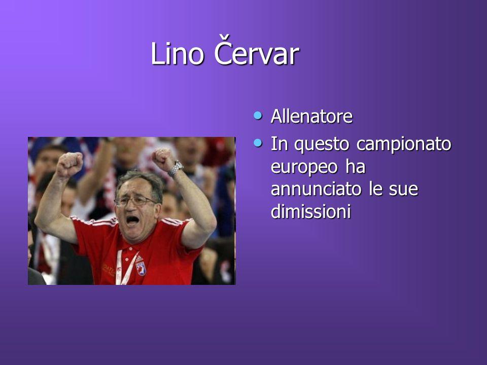 Lino Červar Lino Červar Allenatore Allenatore In questo campionato europeo ha annunciato le sue dimissioni In questo campionato europeo ha annunciato le sue dimissioni