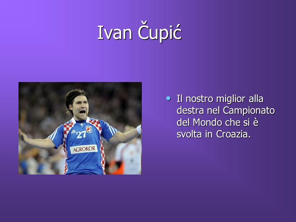 Ivan Čupić Ivan Čupić Il nostro miglior alla destra nel Campionato del Mondo che si è svolta in Croazia.