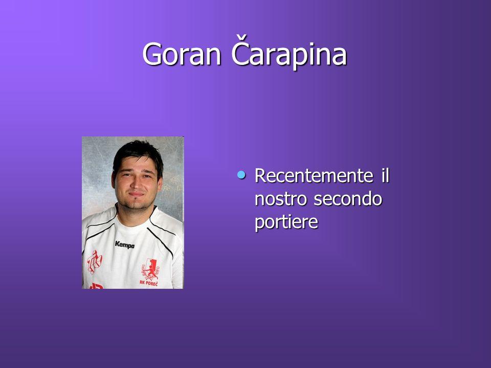 Goran Čarapina Goran Čarapina Recentemente il nostro secondo portiere Recentemente il nostro secondo portiere