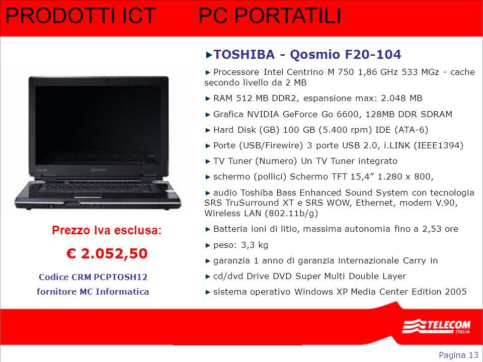 PRODOTTI ICTPC PORTATILI TOSHIBA - Qosmio F20-104 Processore Intel Centrino M 750 1,86 GHz 533 MGz - cache secondo livello da 2 MB RAM 512 MB DDR2, es