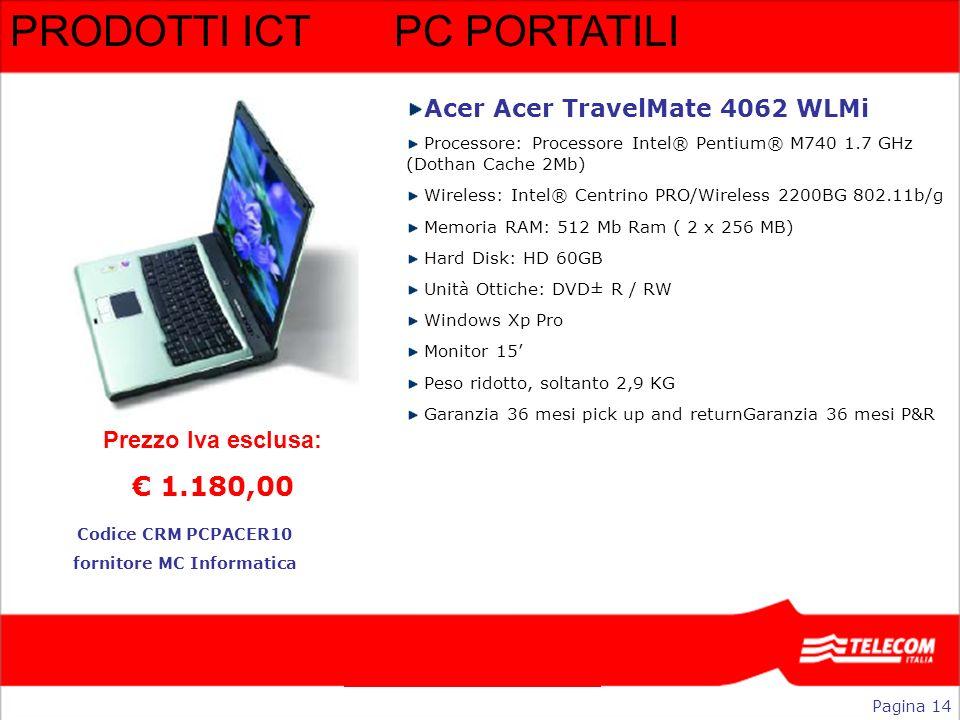PRODOTTI ICTPC PORTATILI Pagina 14 Prezzo Iva esclusa: 1.180,00 Acer Acer TravelMate 4062 WLMi Processore: Processore Intel® Pentium® M740 1.7 GHz (Do