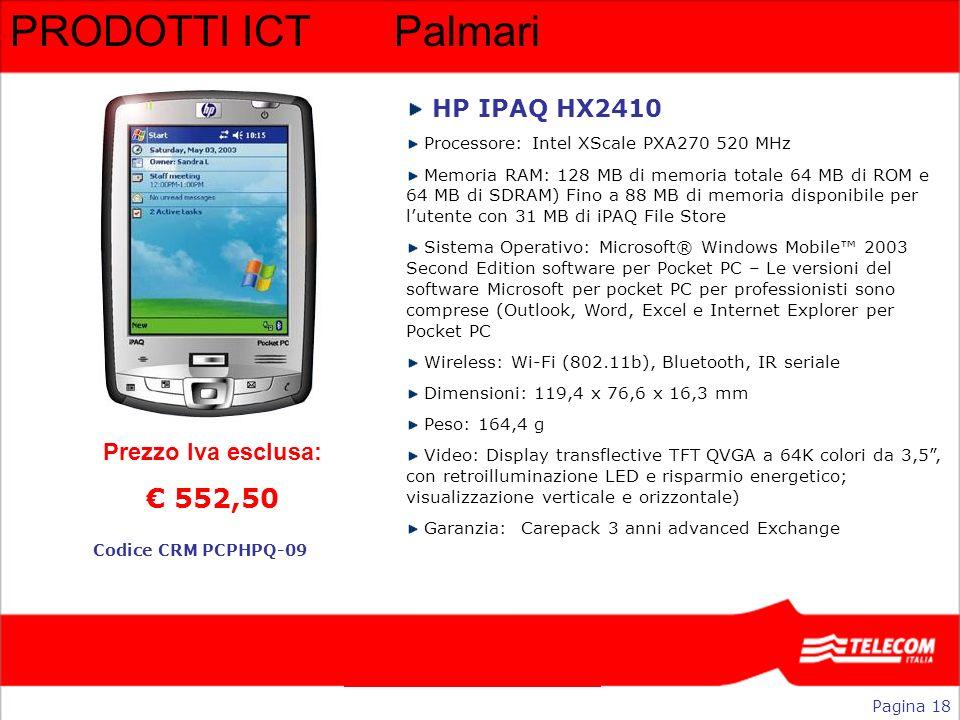PRODOTTI ICTPalmari HP IPAQ HX2410 Processore: Intel XScale PXA270 520 MHz Memoria RAM: 128 MB di memoria totale 64 MB di ROM e 64 MB di SDRAM) Fino a