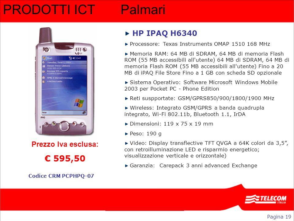 PRODOTTI ICTPalmari HP IPAQ H6340 Processore: Texas Instruments OMAP 1510 168 MHz Memoria RAM: 64 MB di SDRAM, 64 MB di memoria Flash ROM (55 MB acces