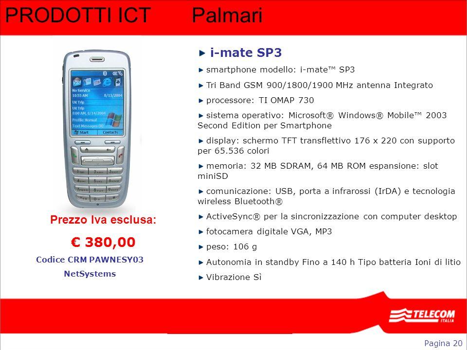 PRODOTTI ICTPalmari i-mate SP3 smartphone modello: i-mate SP3 Tri Band GSM 900/1800/1900 MHz antenna Integrato processore: TI OMAP 730 sistema operati