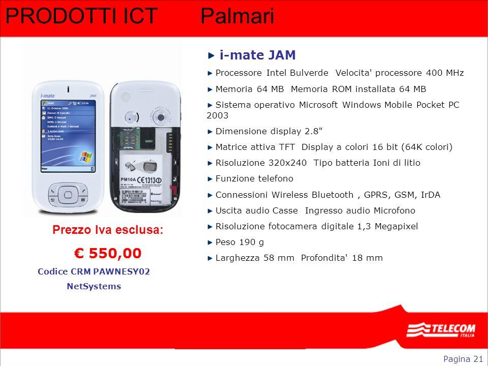 PRODOTTI ICTPalmari i-mate JAM Processore Intel Bulverde Velocita' processore 400 MHz Memoria 64 MB Memoria ROM installata 64 MB Sistema operativo Mic