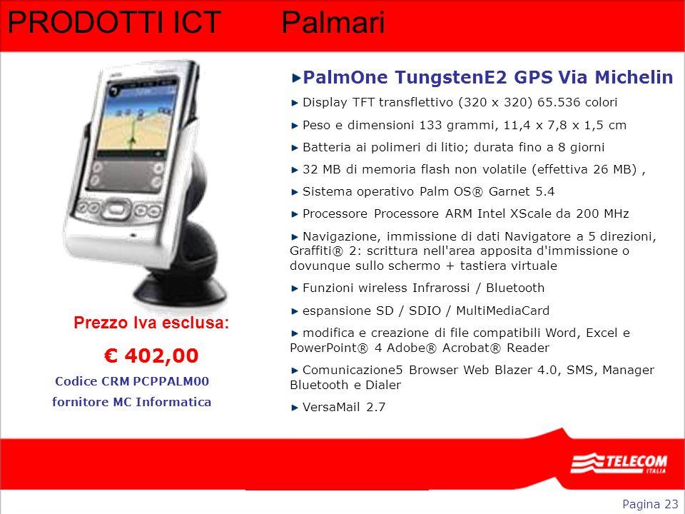 PRODOTTI ICTPalmari PalmOne TungstenE2 GPS Via Michelin Display TFT transflettivo (320 x 320) 65.536 colori Peso e dimensioni 133 grammi, 11,4 x 7,8 x