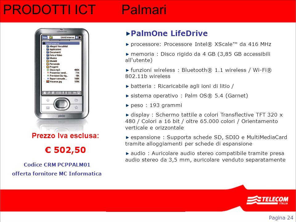 PRODOTTI ICTPalmari PalmOne LifeDrive processore: Processore Intel® XScale da 416 MHz memoria : Disco rigido da 4 GB (3,85 GB accessibili all'utente)