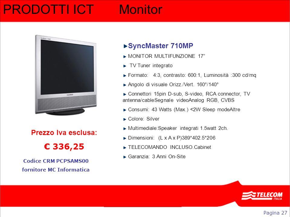 PRODOTTI ICTMonitor SyncMaster 710MP MONITOR MULTIFUNZIONE 17 TV Tuner integrato Formato: 4:3, contrasto: 600:1, Luminosità :300 cd/mq Angolo di visua