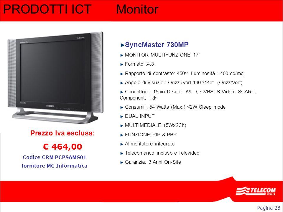 PRODOTTI ICTMonitor SyncMaster 730MP MONITOR MULTIFUNZIONE 17 Formato :4:3 Rapporto di contrasto: 450:1 Luminosità : 400 cd/mq Angolo di visuale : Ori