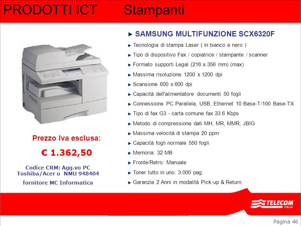 PRODOTTI ICTStampanti SAMSUNG MULTIFUNZIONE SCX6320F Tecnologia di stampa Laser ( in bianco e nero ) Tipo di dispositivo Fax / copiatrice / stampante