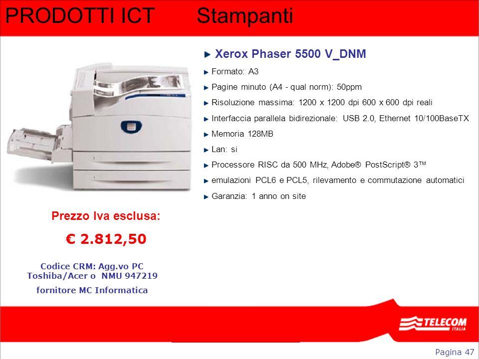 PRODOTTI ICTStampanti Xerox Phaser 5500 V_DNM Formato: A3 Pagine minuto (A4 - qual norm): 50ppm Risoluzione massima: 1200 x 1200 dpi 600 x 600 dpi rea